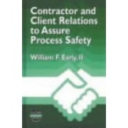 Contractor and Client Relations to Assure Process Safety by Center For Chemical Process Safety