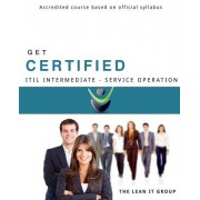 Get Certified - Itil Intermediate Service Operation: Accredited Content Based on Official Syllabus