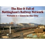 The Rise and Fall of Nottingham's Railway Network: Lines in the City v. 1 by H. Reed