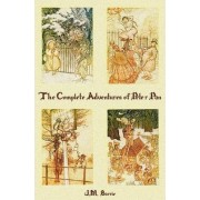 The Complete Adventures of Peter Pan (complete and Unabridged) Includes by J. M. Barrie
