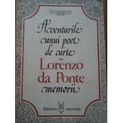 Aventurile Unui Poet De Curte Memorii - Lorenzo Da Ponte