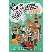 How to Read Literature Like a Professor: For Kids by Thomas C Foster