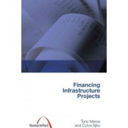Financing Infrastructure Projects (Construction Management Series) (Student Paperbacks) by Tony Merna