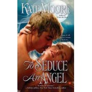 To Seduce an Angel by Kate Moore