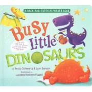 Busy Little Dinosaurs: A Back-and-Forth Alphabet Book by Betty Schwartz