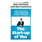 Ben Casnocha The Start-up of You: Adapt to the Future, Invest in Yourself, and Transform Your Career