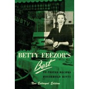 Betty Feezor's Best: Recipes, Meal Planning, Low Calorie Menus and Recipes, Food Preservation, Party Plans, Household Hints