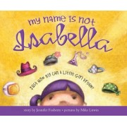 My Name Is Not Isabella: Just How Big Can a Little Girl Dream
