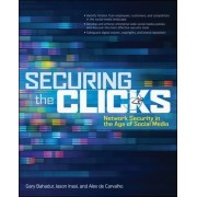 Securing the Clicks Network Security in the Age of Social Media by Gary Bahadur