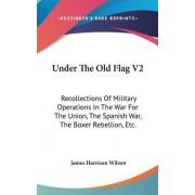 Under the Old Flag V2 by James Harrison Wilson