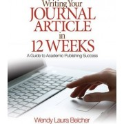 Writing Your Journal Article in Twelve Weeks by Wendy Laura Belcher