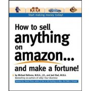 How to Sell Anything on Amazon... and Make a Fortune by Michael Bellomo
