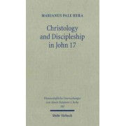 Christology and Discipleship in John 17 by Marianus Pale Hera