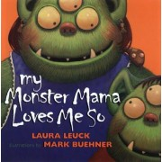 My Monster Mama Loves Me by Laura Leuck