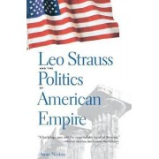 Leo Strauss and the Politics of American Empire by Anne Norton