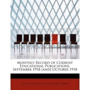 Monthly Record of Current Educational Publications, September 1918 [And] October 1918 by United States Office of Education Library