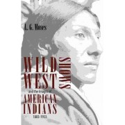 Wild West Shows and the Images of American Indians, 1883-1933 by L. G. Moses