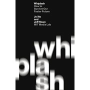 Whiplash: The New Rules for Surviving a Faster Future(Joi Ito)