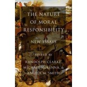 The Nature of Moral Responsibility by Randolph Clarke