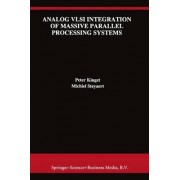 Analog VLSI Integration of Massive Parallel Signal Processing Systems by Peter Kinget
