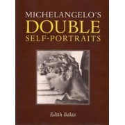 Michelangelo's Double Self-Portraits by Edith Balas