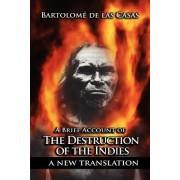 A Brief Account of the Destruction of the Indies by Bartolome De Las Casas