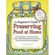 The Beginner's Guide to Preserving Food at Home by Janet Chadwick