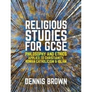 Religious Studies for Gcse, Philosophy and Ethics Applied to Christianity, Roman Catholicism and Islam