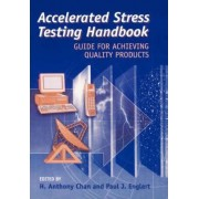 Stress Testing Handbook for Quality Products in a Global Market Guide to Robust Product Design and Manufacture at Low Cost and Short Time-to-market by H.Anthony Chan