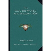 The War, the World and Wilson (1920) the War, the World and Wilson (1920) by George Creel