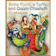 Some Fools, a Turtle, and Queen Elizabeth by Anna Lascurain