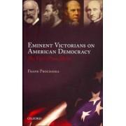 Eminent Victorians on American Democracy by Frank Prochaska