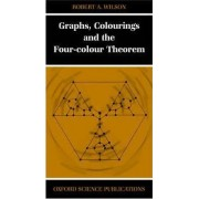 Graphs, Colourings and the Four-Colour Theorem by Robert A. Wilson