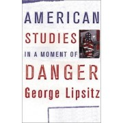 American Studies in a Moment of Danger by George Lipsitz