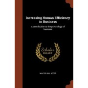 Increasing Human Efficiency in Business: A Contribution to the Psychology of Business