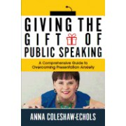 Giving the Gift of Public Speaking: A Comprehensive Guide to Overcoming Presentation Anxiety