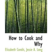 How to Cook and Why by Jessie A Long Elizabeth Condit