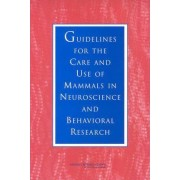 Guidelines for the Care and Use of Mammals in Neuroscience and Behavioral Research by Committee on Guidelines for the Use of Animals in Neuroscience and Behavioral Research