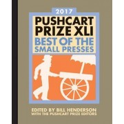 The Pushcart Prize Xli Best of the Small Presses 2017 Edition by Bill Henderson