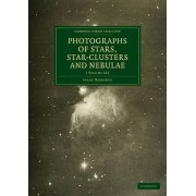 Photographs of Stars, Star-Clusters and Nebulae 2 Volume Paperback Set by Isaac Roberts