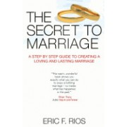 The Secret to Marriage: A Step by Step Guide to Creating a Loving and Lasting Marriage