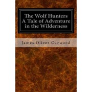 The Wolf Hunters a Tale of Adventure in the Wilderness