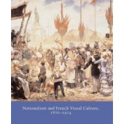 Nationalism and French Visual Culture, 1870-1914 by June Hargrove