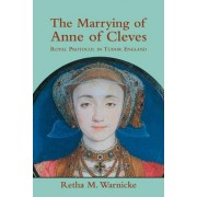 The Marrying of Anne of Cleves by Retha M. Warnicke