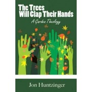 The Trees Will Clap Their Hands by Jon Huntzinger