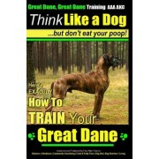 Great Dane, Great Dane Training AAA Akc Think Like a Dog - But Don't Eat Your by MR Paul Allen Pearce