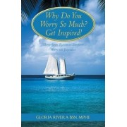 Why Do You Worry So Much? Get Inspired! by Gloria Rivera