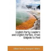 English Party Leaders and English Parties, from Walpole to Peel by William Henry Davenport Adams