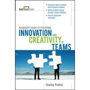 The Manager's Guide to Fostering Innovation and Creativity in Teams by Dr. Charles Prather
