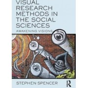 Visual Research Methods in the Social Sciences by Stephen Spencer